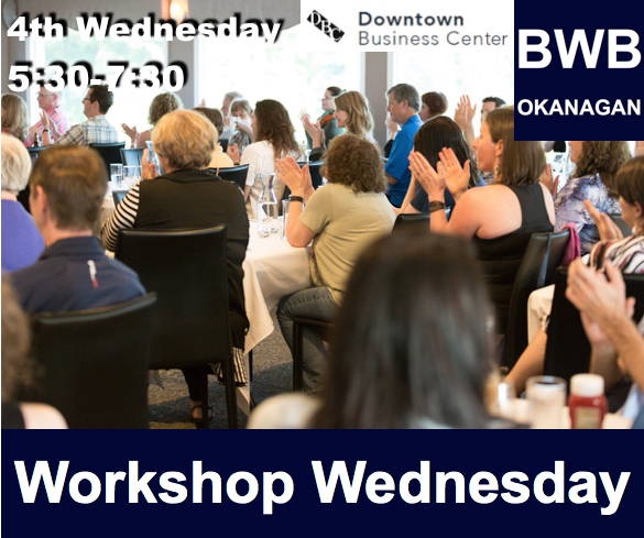 BWB Workshop Wednesday @ Downtown Business Centre | Kelowna | British Columbia | Canada